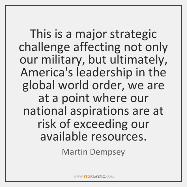 This is a major strategic challenge affecting not only our military, but ...