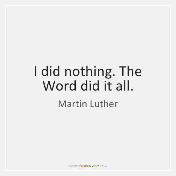 I did nothing. The Word did it all.