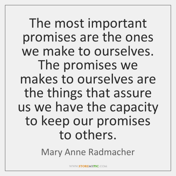 The most important promises are the ones we make to ourselves. The ...