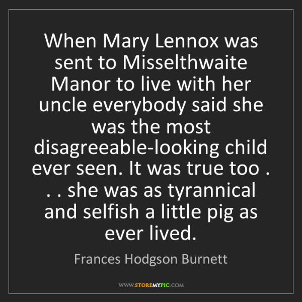 Frances Hodgson Burnett: When Mary Lennox was sent to Misselthwaite Manor to live...