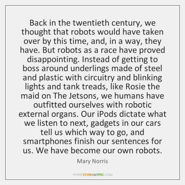 Back in the twentieth century, we thought that robots would have taken ...