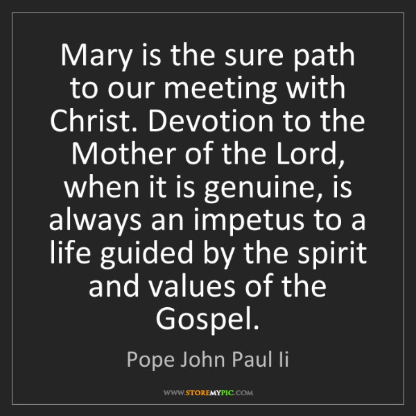 Pope John Paul Ii: Mary is the sure path to our meeting with Christ. Devotion...