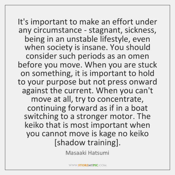 It's important to make an effort under any circumstance - stagnant, sickness, ...