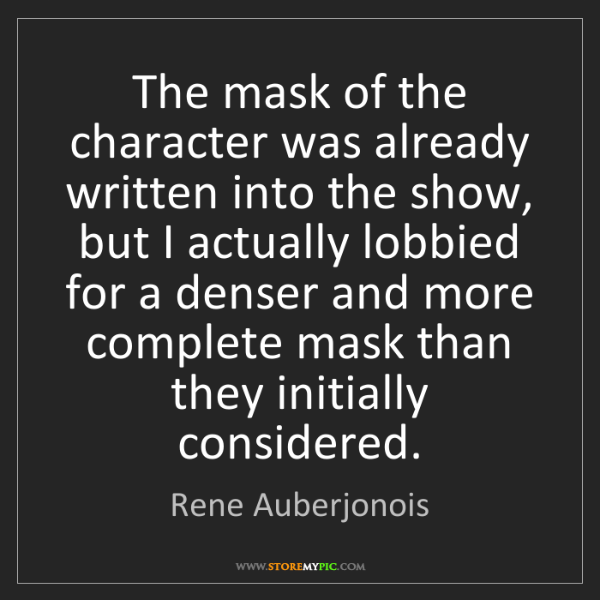 Rene Auberjonois: The mask of the character was already written into the...