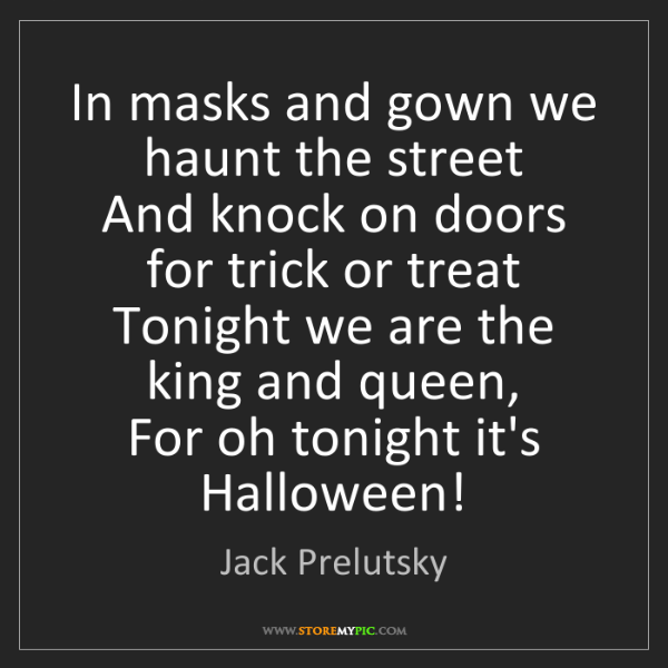Jack Prelutsky: In masks and gown we haunt the street   And knock on...