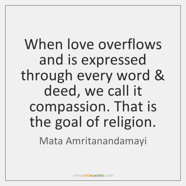 When love overflows and is expressed through every word & deed, we call ...