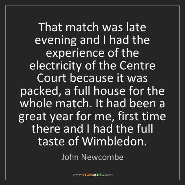 John Newcombe: That match was late evening and I had the experience...