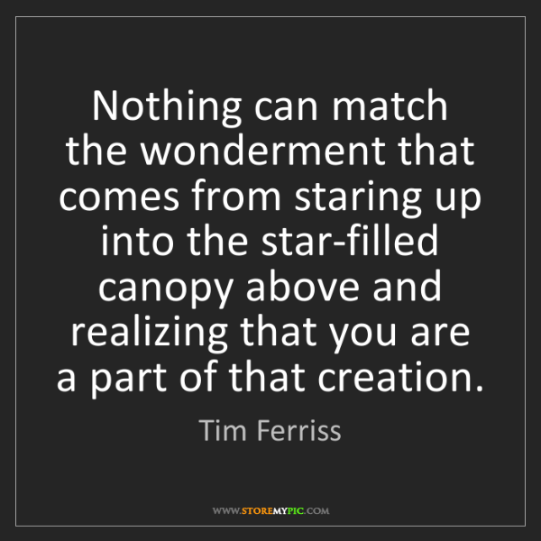 Tim Ferriss: Nothing can match the wonderment that comes from staring...