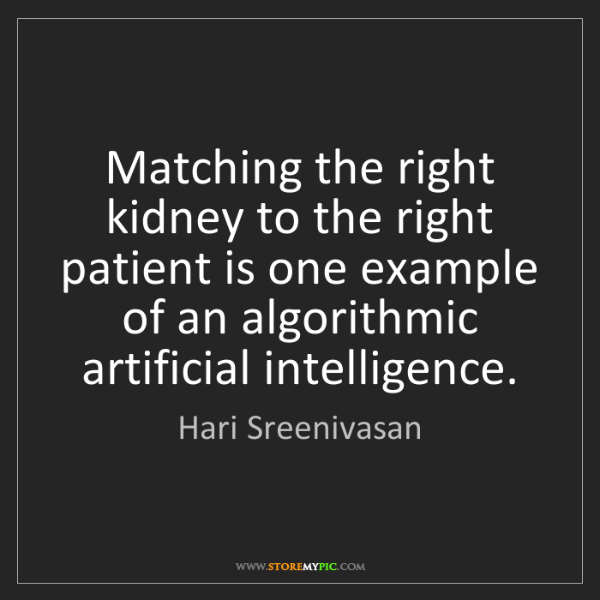 Hari Sreenivasan: Matching the right kidney to the right patient is one...