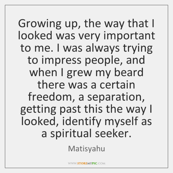 Growing up, the way that I looked was very important to me. ...