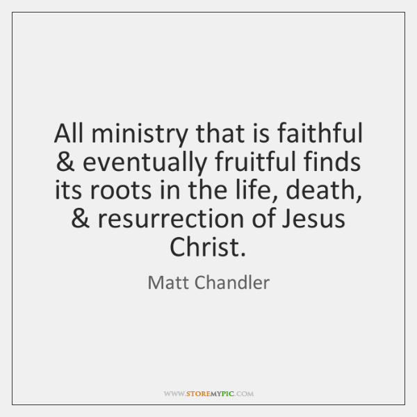 All ministry that is faithful & eventually fruitful finds its roots in the ...