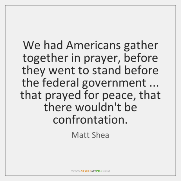 We had Americans gather together in prayer, before they went to stand ...