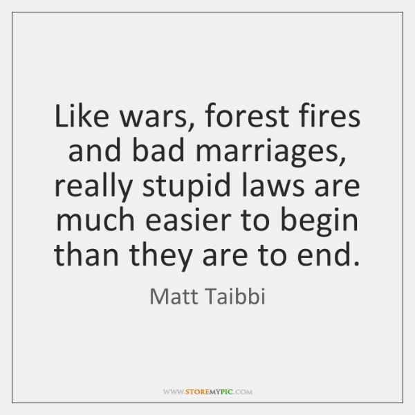 Like wars, forest fires and bad marriages, really stupid laws are much ...
