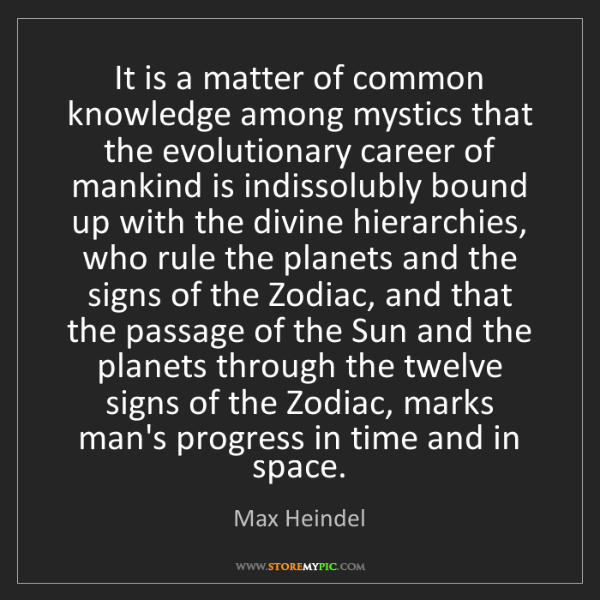 Max Heindel: It is a matter of common knowledge among mystics that...