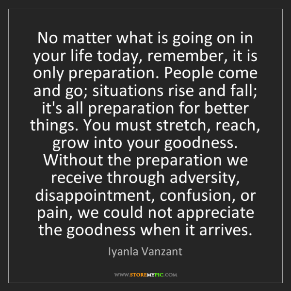 Iyanla Vanzant: No matter what is going on in your life today, remember,...