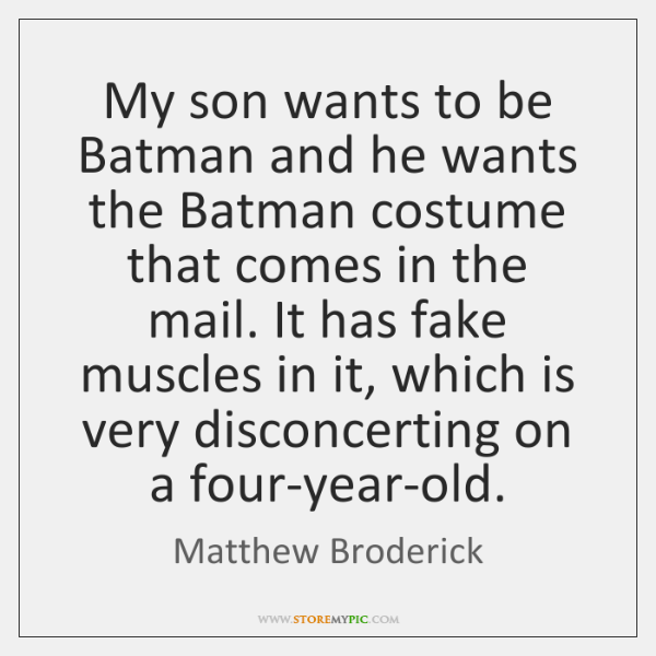 My son wants to be Batman and he wants the Batman costume ...