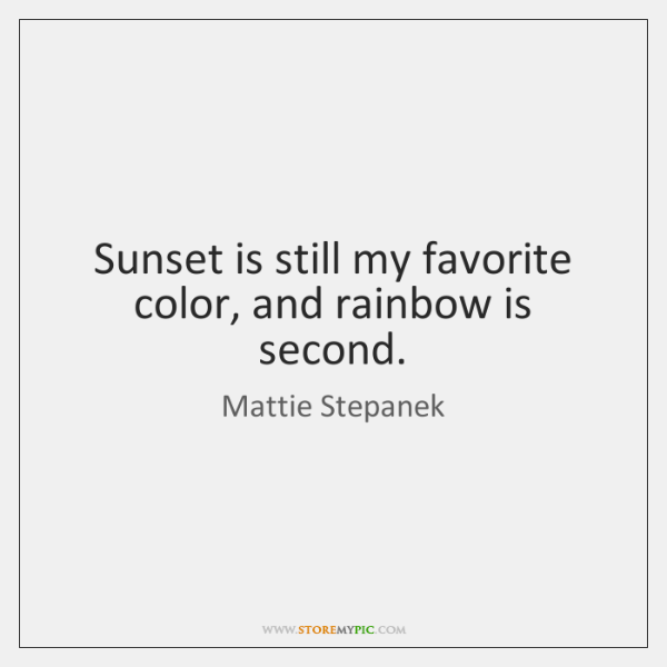 Sunset is still my favorite color, and rainbow is second.