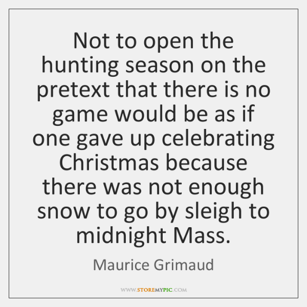 Not to open the hunting season on the pretext that there is ...