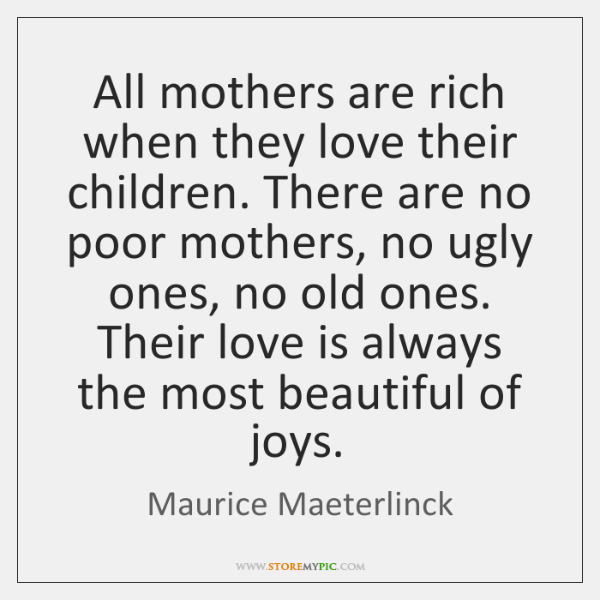 All mothers are rich when they love their children. There are no ...