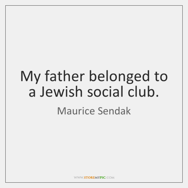 My father belonged to a Jewish social club.