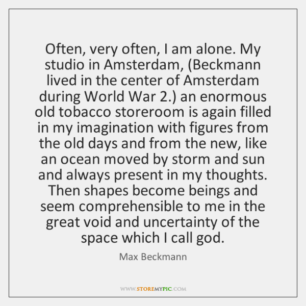 Often, very often, I am alone. My studio in Amsterdam, (Beckmann lived ...