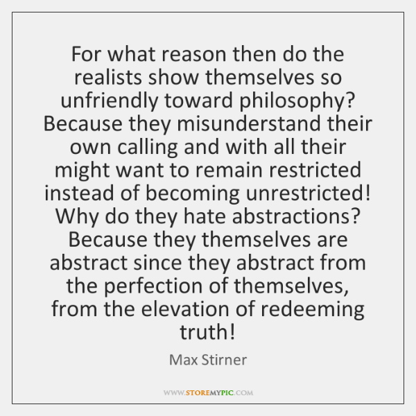 For what reason then do the realists show themselves so unfriendly toward ...