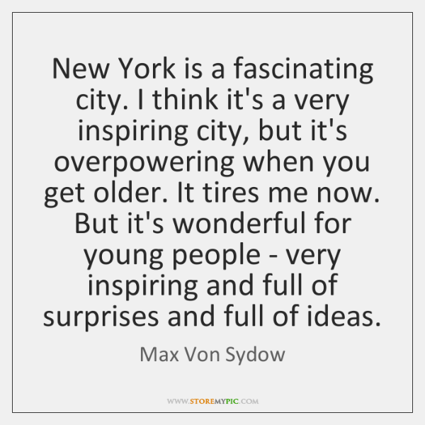New York is a fascinating city. I think it's a very inspiring ...