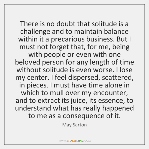 There is no doubt that solitude is a challenge and to maintain ...