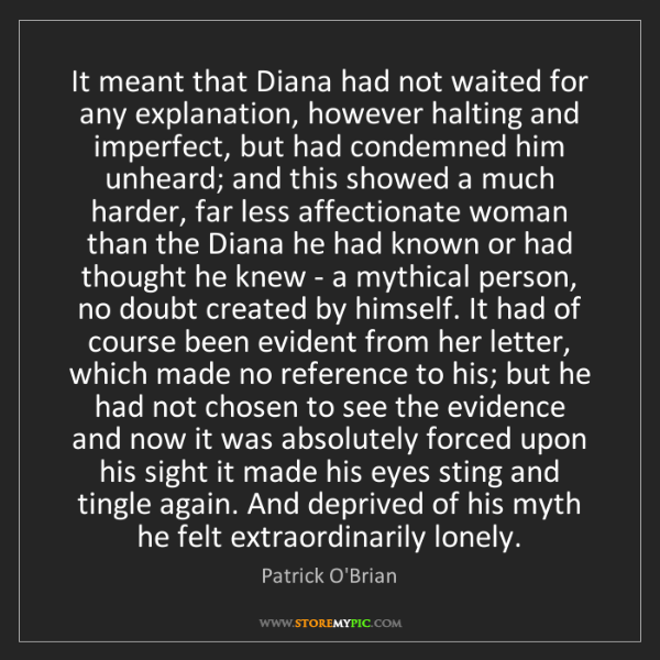 Patrick O'Brian: It meant that Diana had not waited for any explanation,...
