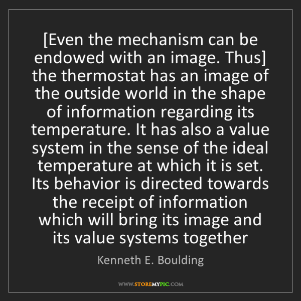 Kenneth E. Boulding: [Even the mechanism can be endowed with an image. Thus]...
