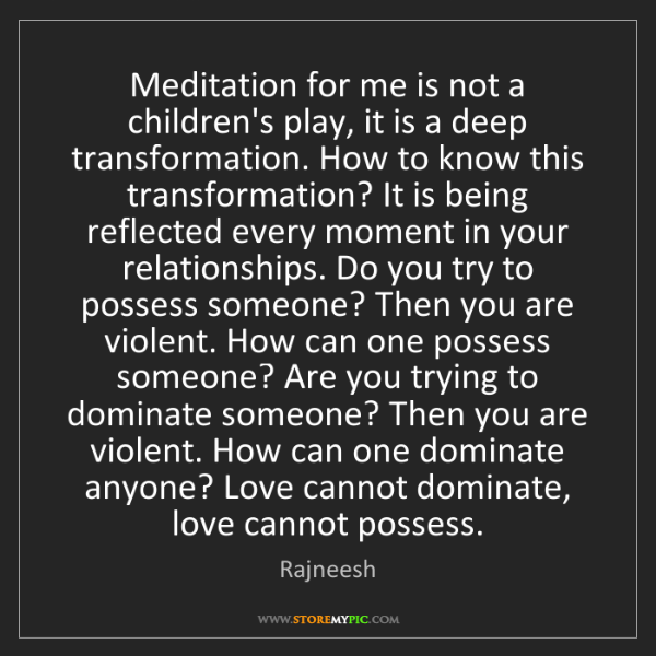 Rajneesh: Meditation for me is not a children's play, it is a deep...