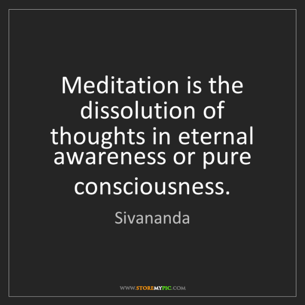 Sivananda: Meditation is the dissolution of thoughts in eternal...