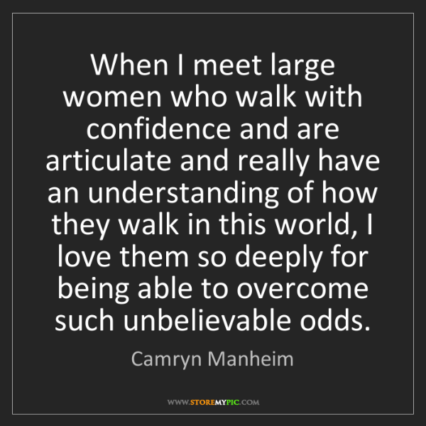 Camryn Manheim: When I meet large women who walk with confidence and...