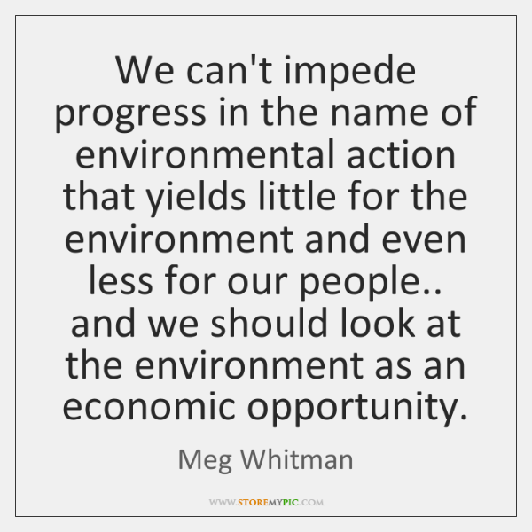 We can't impede progress in the name of environmental action that yields ...