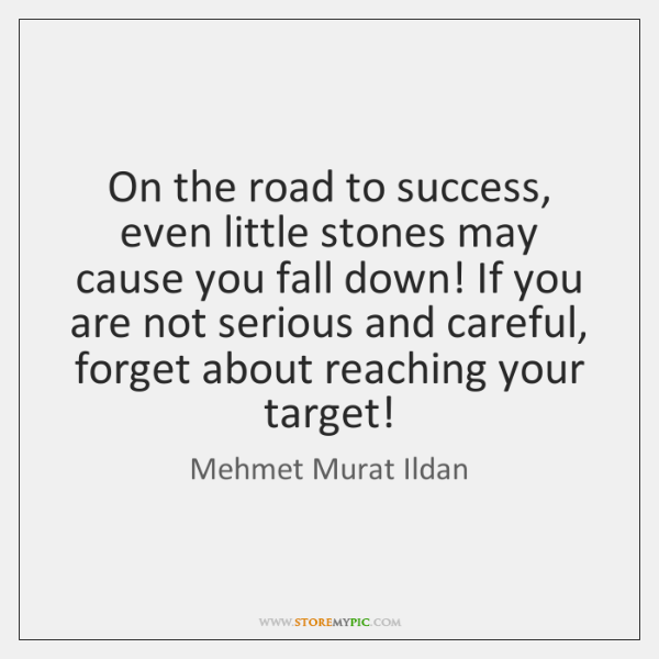 On the road to success, even little stones may cause you fall ...