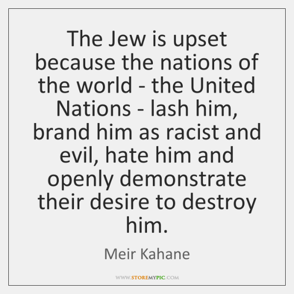 The Jew is upset because the nations of the world - the ...
