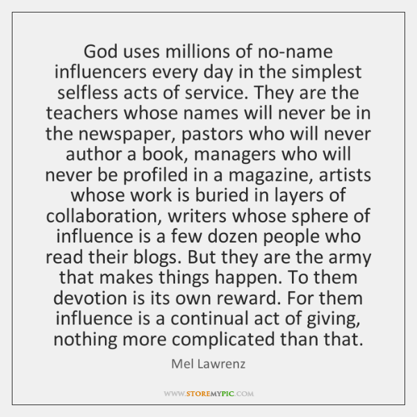 God uses millions of no-name influencers every day in the simplest selfless ...