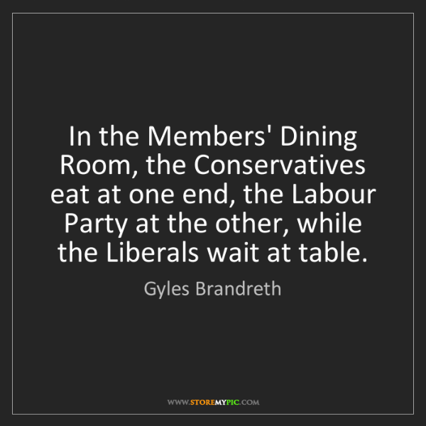 Gyles Brandreth: In the Members' Dining Room, the Conservatives eat at...