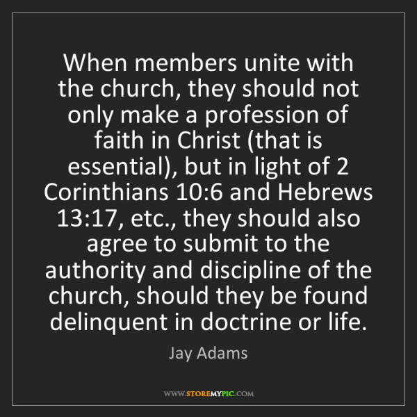Jay Adams: When members unite with the church, they should not only...