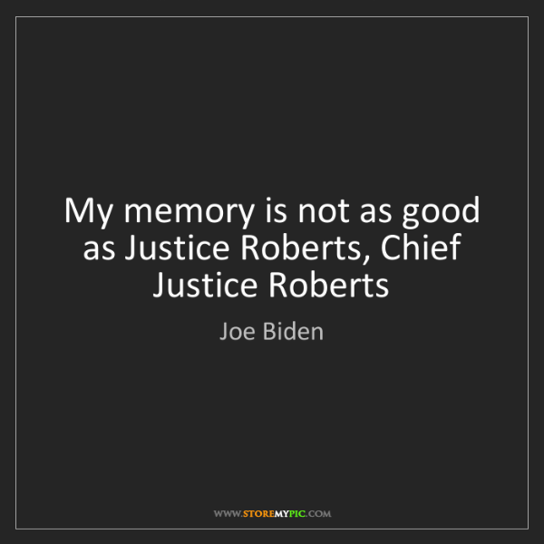 Joe Biden: My memory is not as good as Justice Roberts, Chief Justice...