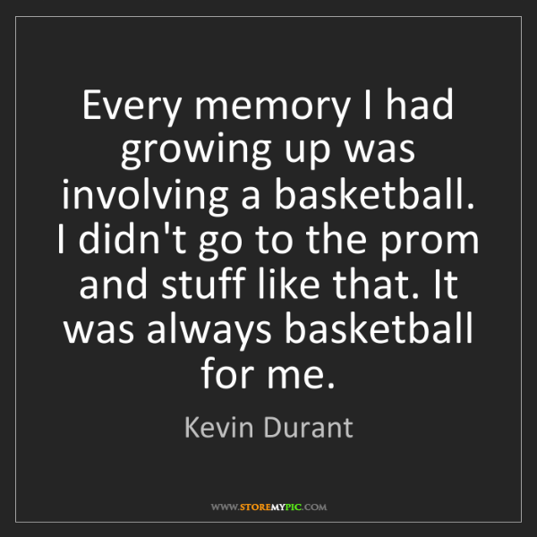 Kevin Durant: Every memory I had growing up was involving a basketball....