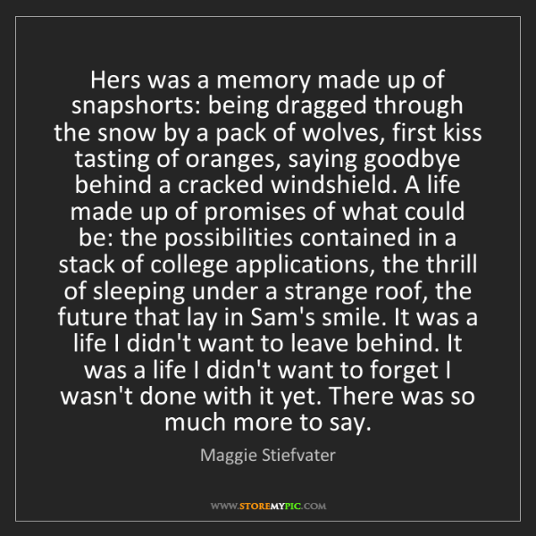 Maggie Stiefvater: Hers was a memory made up of snapshorts: being dragged...
