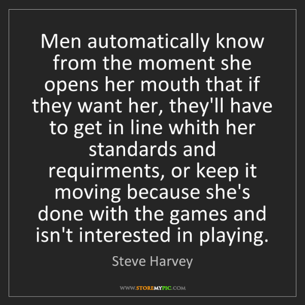 Steve Harvey: Men automatically know from the moment she opens her...