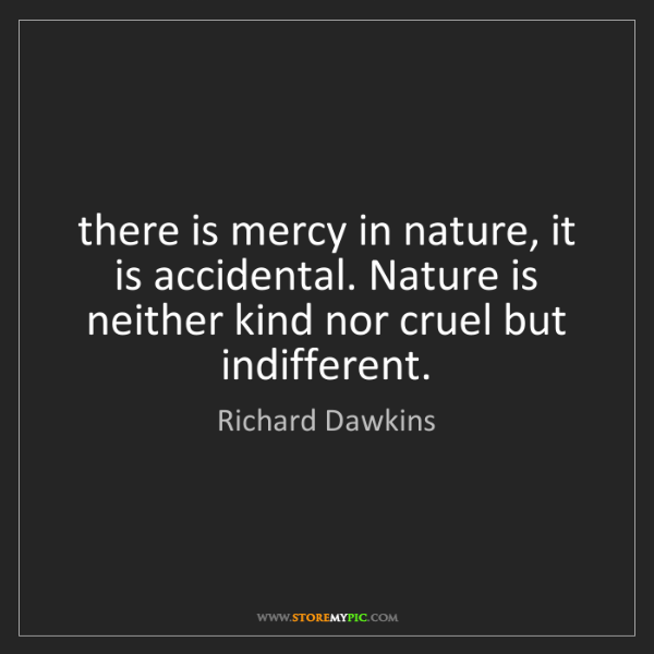 Richard Dawkins: there is mercy in nature, it is accidental. Nature is...