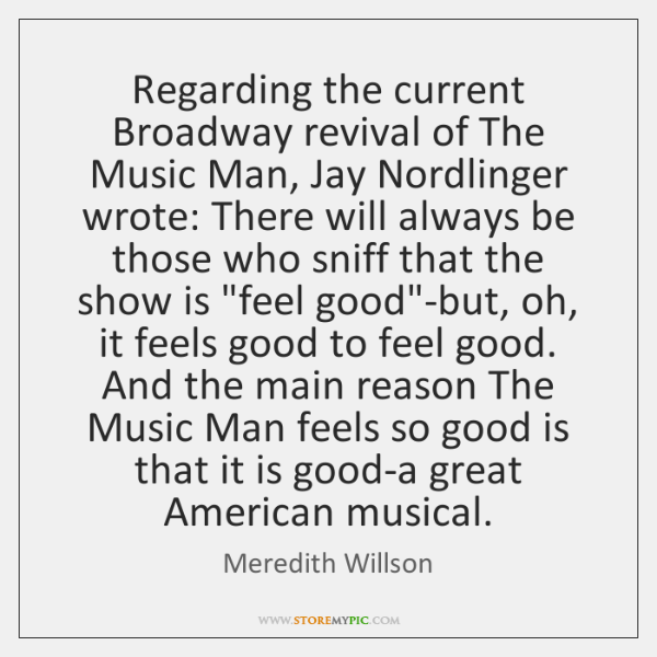 Regarding the current Broadway revival of The Music Man, Jay Nordlinger wrote: ...