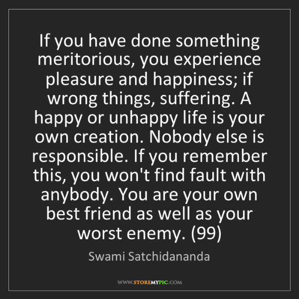 Swami Satchidananda: If you have done something meritorious, you experience...