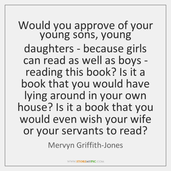 Would you approve of your young sons, young daughters - because girls ...