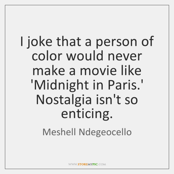 I joke that a person of color would never make a movie ...