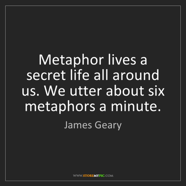 James Geary: Metaphor lives a secret life all around us. We utter...