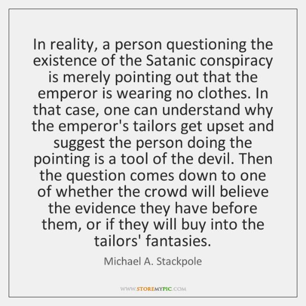 In reality, a person questioning the existence of the Satanic conspiracy is ...